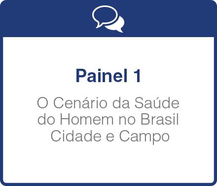 Painel 1: O Cenário da Saúde do Homem no Brasil  Cidade e Campo: Processo Saúde/Adoecimento  fatores de risco e doenças prevalentes.