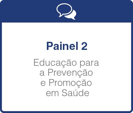 Painel 2: Educação para a Prevenção e Promoção  em Saúde. Como mudar paradigmas?