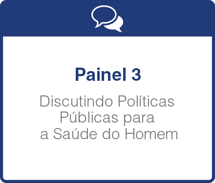 Painel 3: Discutindo Políticas Públicas para a Saúde do Homem - Por uma Linha de Cuidados
