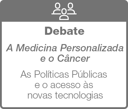 Debate: A Medicina Personalizada e o Câncer - As Políticas Públicas e o acesso às novas tecnologias
