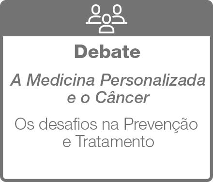 Debate: A Nova Cara do Câncer e a Medicina Personalizada - Os desafios na Prevenção e Tratamento