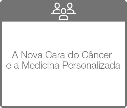 A Nova Cara do Câncer e a Medicina Personalizada