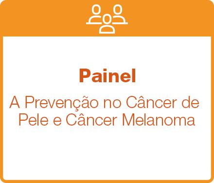 Painel 1: A prevenção no Câncer de Pele e Câncer Melanoma