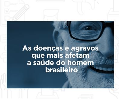 As doenças e agravos que mais afetam  a saúde do homem  brasileiro
