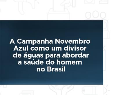A Campanha Novembro Azul como um divisor de águas para abordaa saúde do homem no Brasil