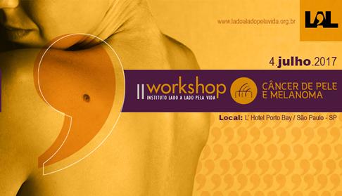 Resultado de imagem para II workshop melanoma cancer de pele lado a lado pela vida